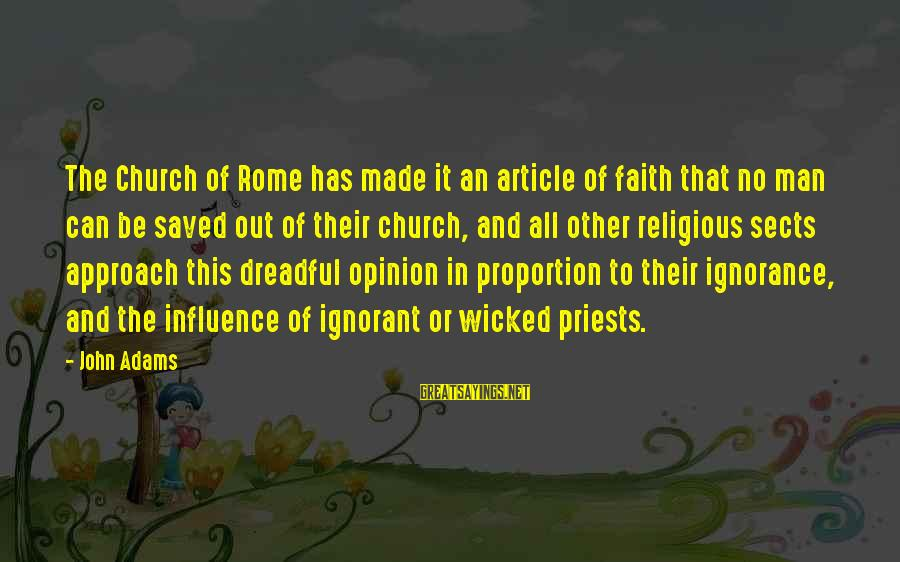 Out Of Proportion Sayings By John Adams: The Church of Rome has made it an article of faith that no man can