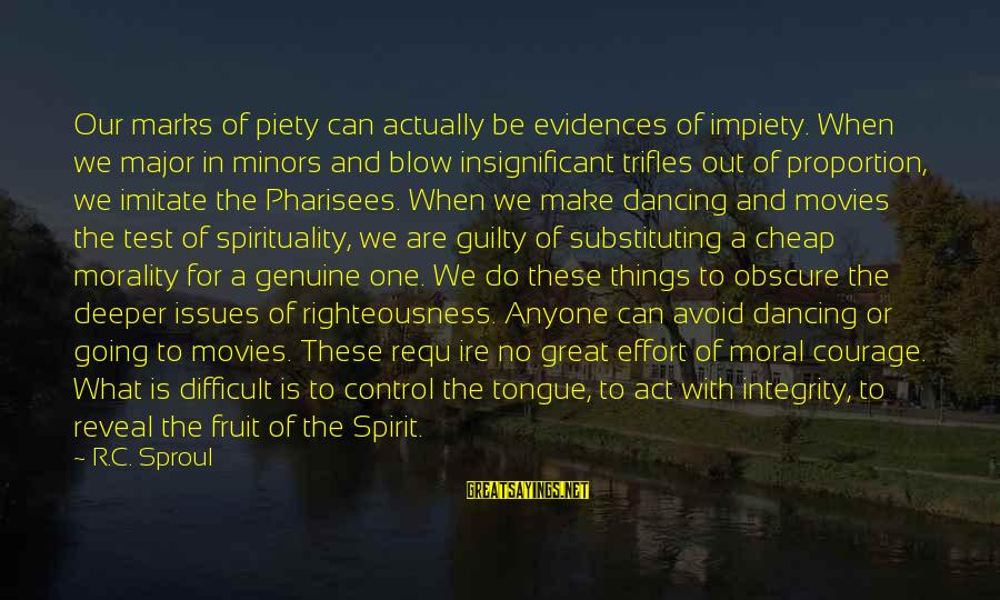 Out Of Proportion Sayings By R.C. Sproul: Our marks of piety can actually be evidences of impiety. When we major in minors