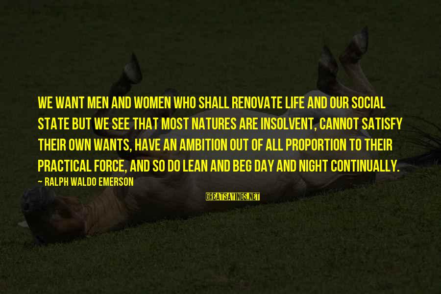 Out Of Proportion Sayings By Ralph Waldo Emerson: We want men and women who shall renovate life and our social state but we