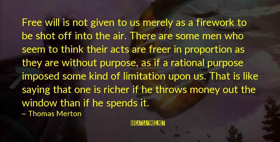 Out Of Proportion Sayings By Thomas Merton: Free will is not given to us merely as a firework to be shot off