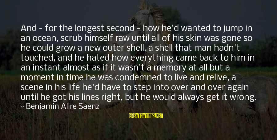 Outer Shell Sayings By Benjamin Alire Saenz: And - for the longest second - how he'd wanted to jump in an ocean,
