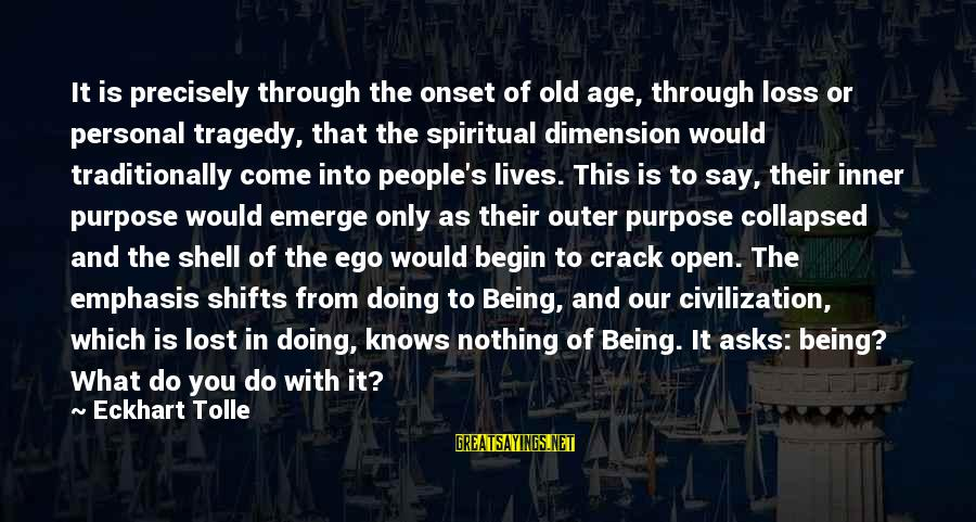 Outer Shell Sayings By Eckhart Tolle: It is precisely through the onset of old age, through loss or personal tragedy, that