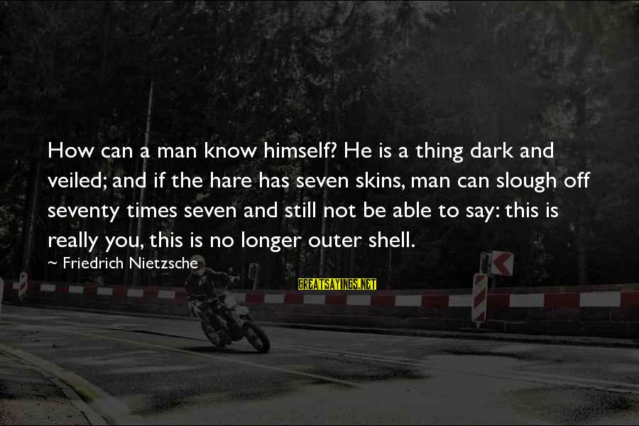 Outer Shell Sayings By Friedrich Nietzsche: How can a man know himself? He is a thing dark and veiled; and if