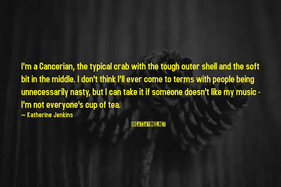 Outer Shell Sayings By Katherine Jenkins: I'm a Cancerian, the typical crab with the tough outer shell and the soft bit