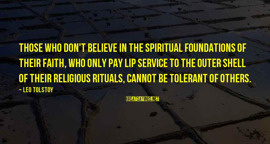 Outer Shell Sayings By Leo Tolstoy: Those who don't believe in the spiritual foundations of their faith, who only pay lip