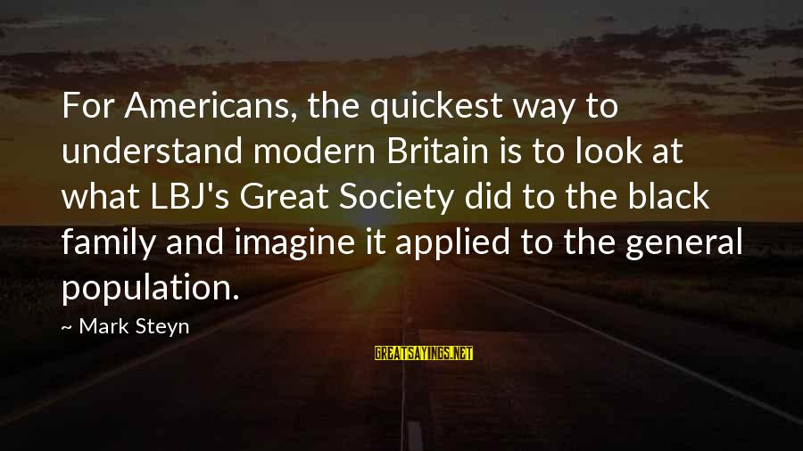 Outer Shell Sayings By Mark Steyn: For Americans, the quickest way to understand modern Britain is to look at what LBJ's