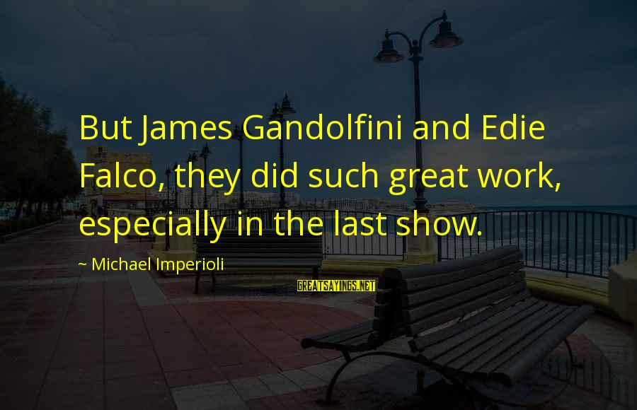 Outer Shell Sayings By Michael Imperioli: But James Gandolfini and Edie Falco, they did such great work, especially in the last
