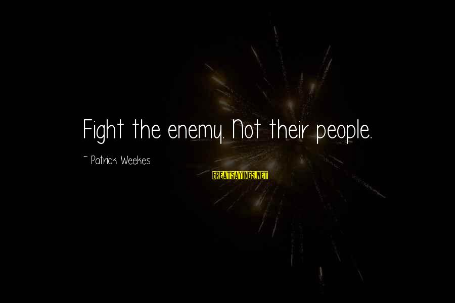 Outer Shell Sayings By Patrick Weekes: Fight the enemy. Not their people.