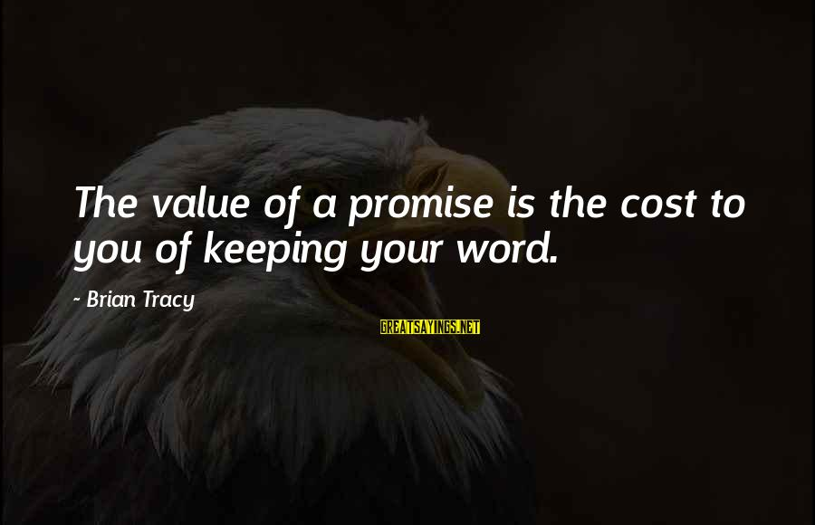 Outerwilderbeastie Sayings By Brian Tracy: The value of a promise is the cost to you of keeping your word.
