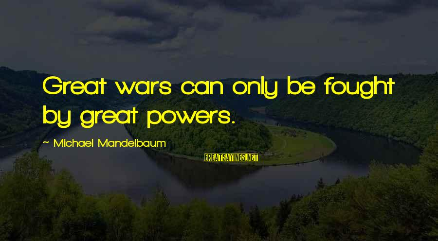 Outlearn Sayings By Michael Mandelbaum: Great wars can only be fought by great powers.