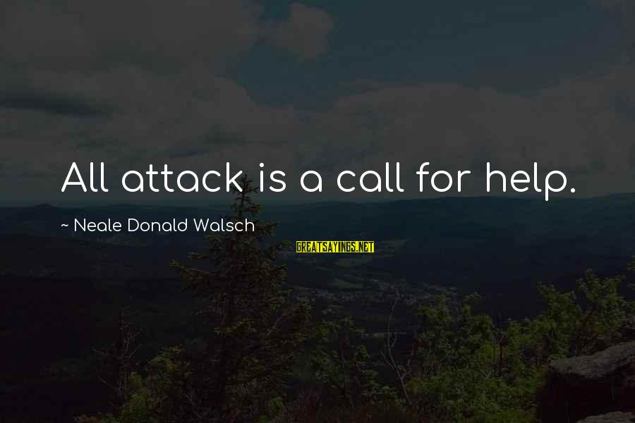 Outlearn Sayings By Neale Donald Walsch: All attack is a call for help.
