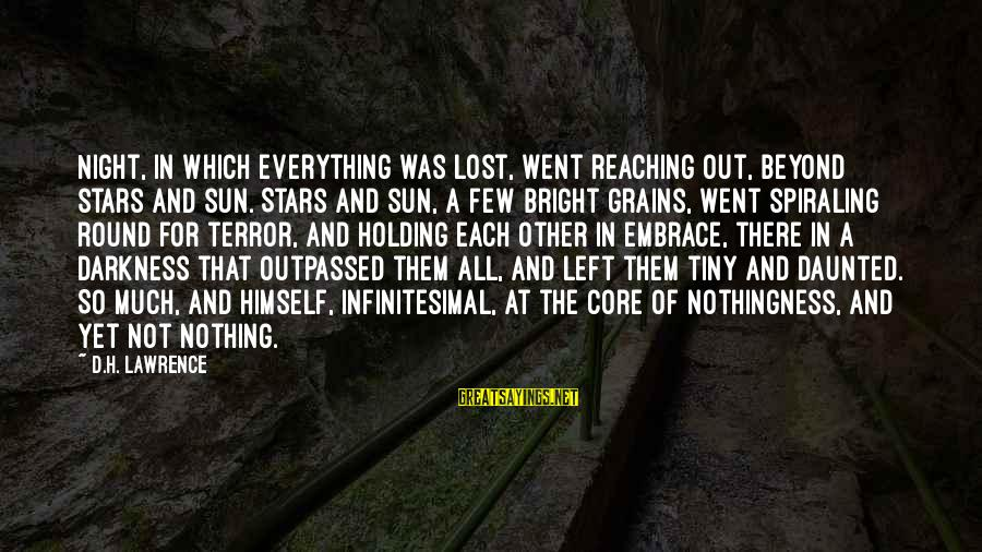 Outpassed Sayings By D.H. Lawrence: Night, in which everything was lost, went reaching out, beyond stars and sun. Stars and