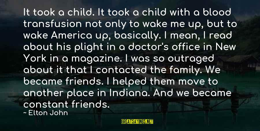 Outraged Sayings By Elton John: It took a child. It took a child with a blood transfusion not only to