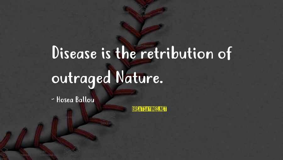 Outraged Sayings By Hosea Ballou: Disease is the retribution of outraged Nature.