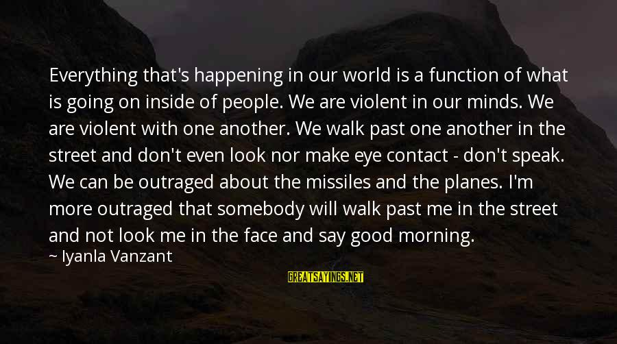 Outraged Sayings By Iyanla Vanzant: Everything that's happening in our world is a function of what is going on inside