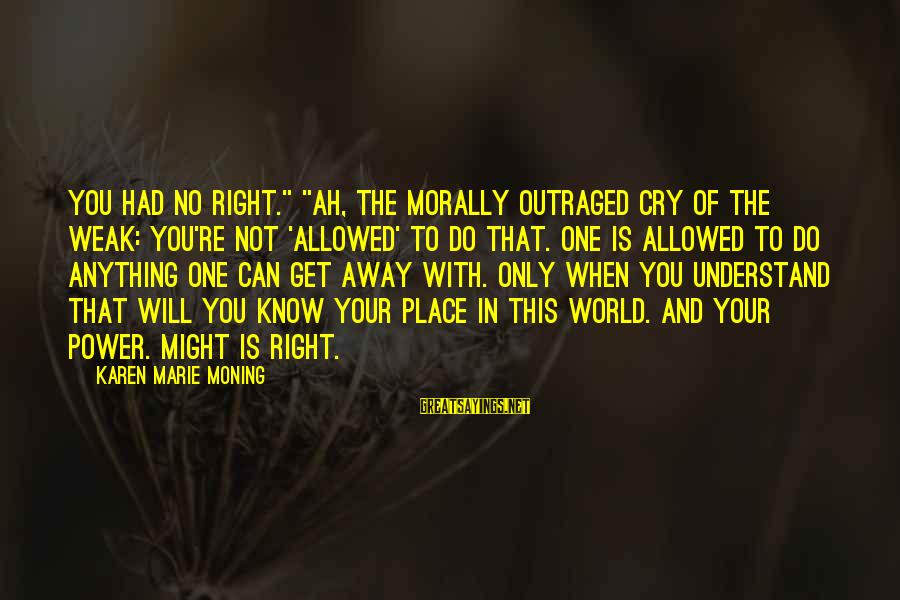 "Outraged Sayings By Karen Marie Moning: You had no right."" ""Ah, the morally outraged cry of the weak: You're not 'allowed'"