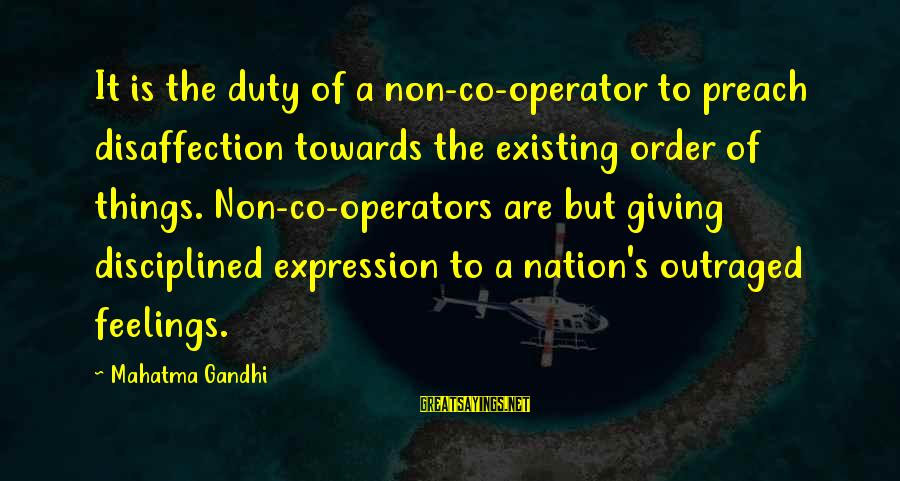 Outraged Sayings By Mahatma Gandhi: It is the duty of a non-co-operator to preach disaffection towards the existing order of