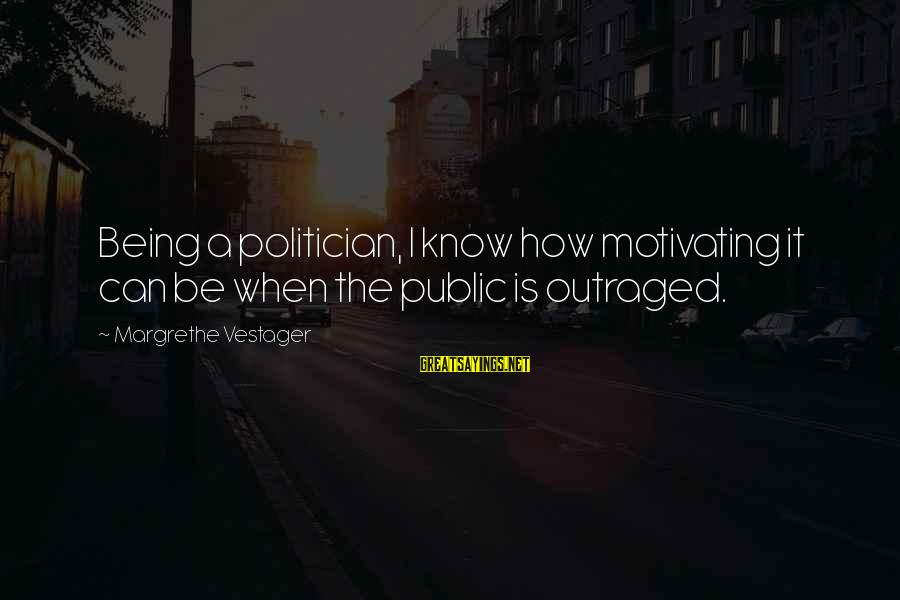 Outraged Sayings By Margrethe Vestager: Being a politician, I know how motivating it can be when the public is outraged.