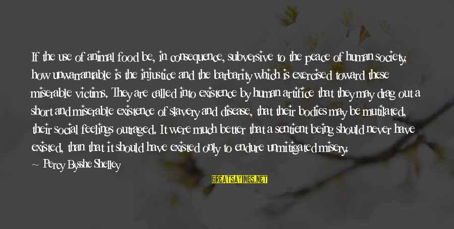 Outraged Sayings By Percy Bysshe Shelley: If the use of animal food be, in consequence, subversive to the peace of human