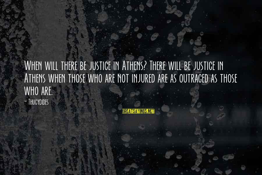 Outraged Sayings By Thucydides: When will there be justice in Athens? There will be justice in Athens when those