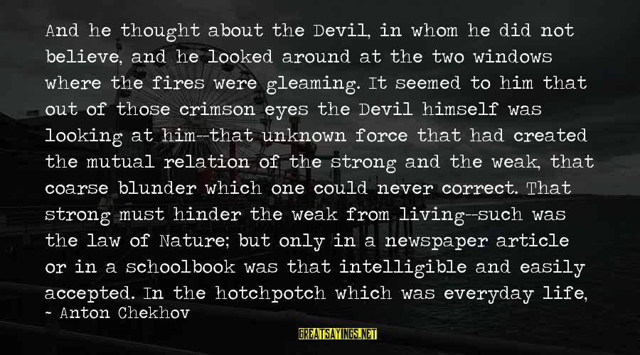 Outside Nature Sayings By Anton Chekhov: And he thought about the Devil, in whom he did not believe, and he looked