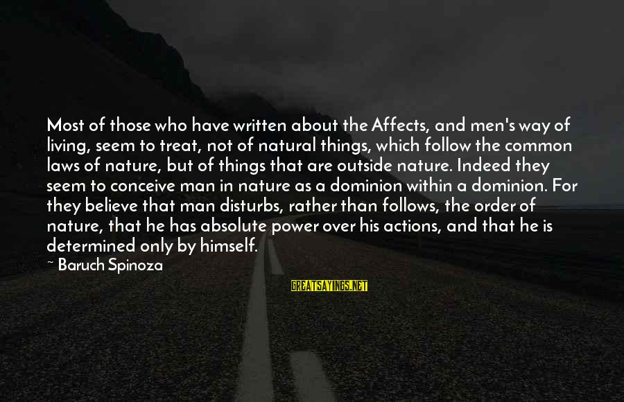Outside Nature Sayings By Baruch Spinoza: Most of those who have written about the Affects, and men's way of living, seem