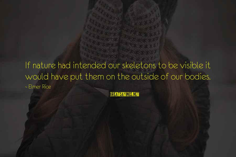 Outside Nature Sayings By Elmer Rice: If nature had intended our skeletons to be visible it would have put them on