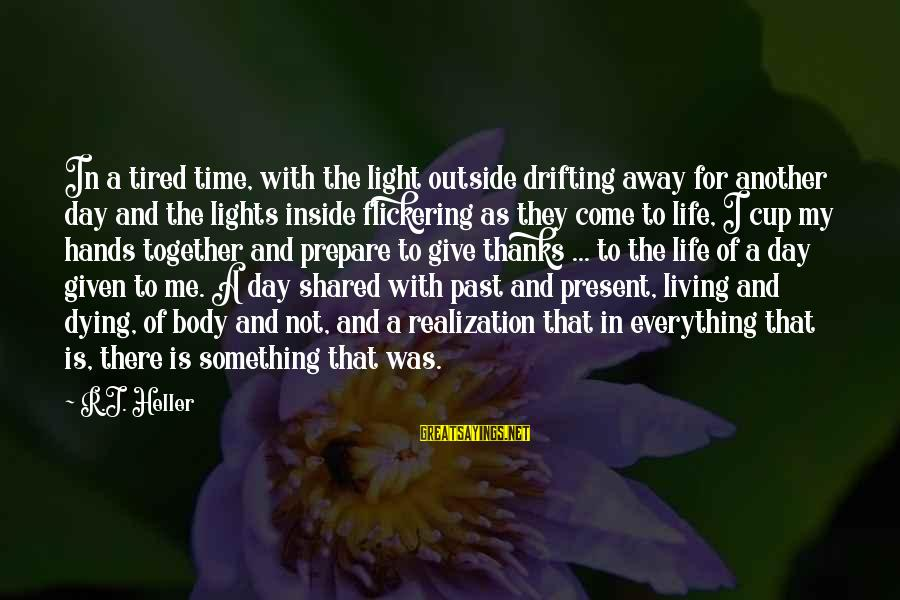 Outside Nature Sayings By R.J. Heller: In a tired time, with the light outside drifting away for another day and the