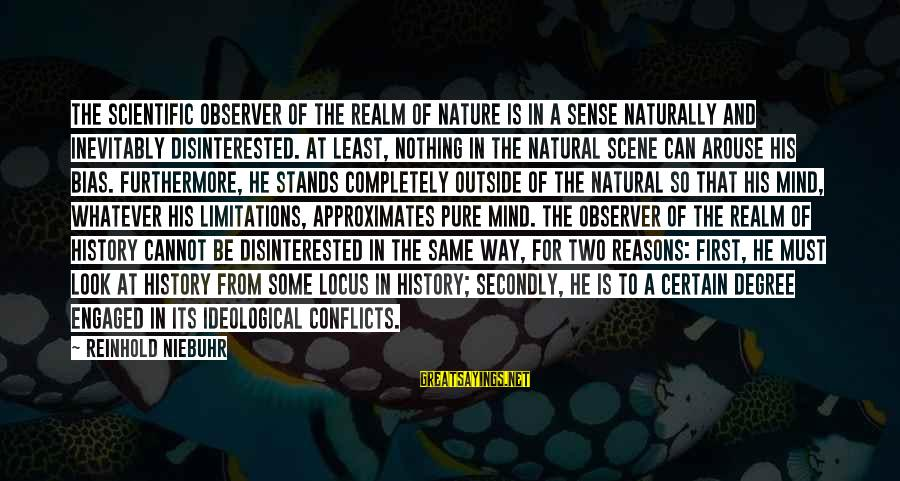Outside Nature Sayings By Reinhold Niebuhr: The scientific observer of the realm of nature is in a sense naturally and inevitably