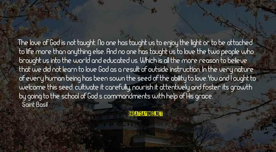 Outside Nature Sayings By Saint Basil: The love of God is not taught. No one has taught us to enjoy the