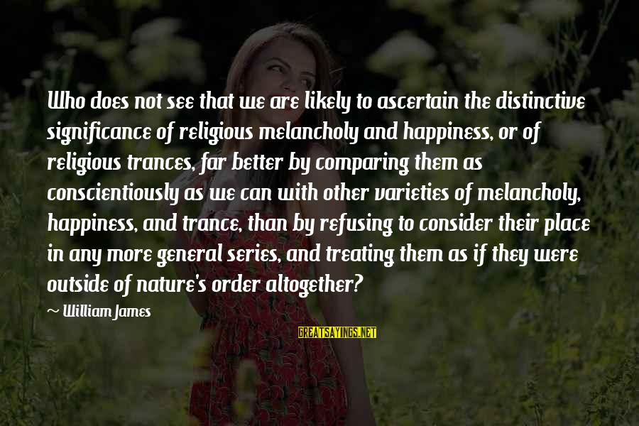Outside Nature Sayings By William James: Who does not see that we are likely to ascertain the distinctive significance of religious