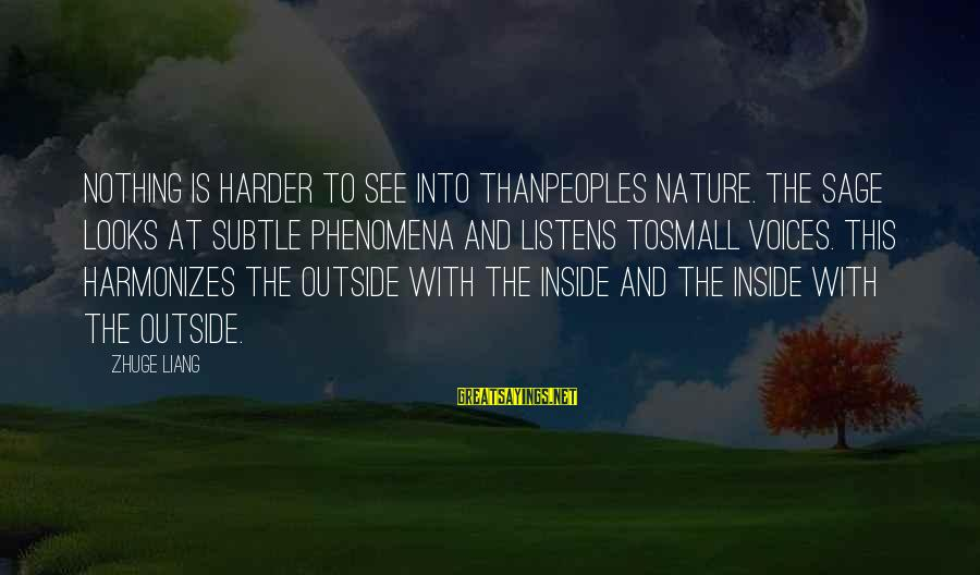 Outside Nature Sayings By Zhuge Liang: Nothing is harder to see into thanpeoples nature. The sage looks at subtle phenomena and