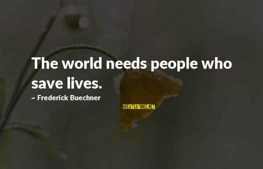 Outstretches Sayings By Frederick Buechner: The world needs people who save lives.