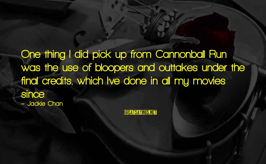 Outtakes Sayings By Jackie Chan: One thing I did pick up from Cannonball Run was the use of bloopers and