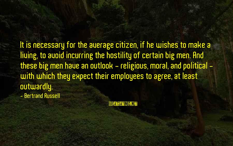 Outwardly Sayings By Bertrand Russell: It is necessary for the average citizen, if he wishes to make a living, to