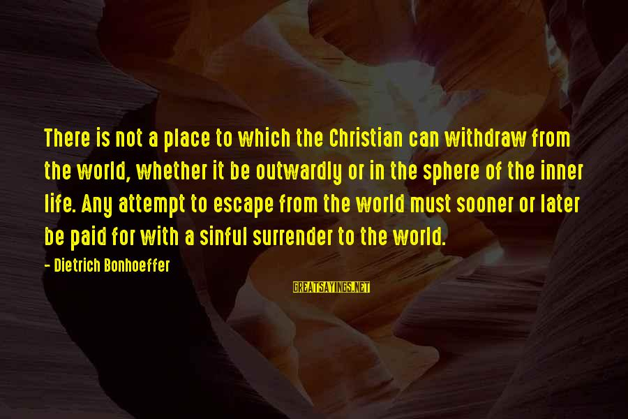 Outwardly Sayings By Dietrich Bonhoeffer: There is not a place to which the Christian can withdraw from the world, whether
