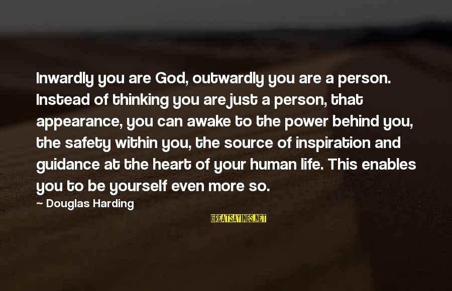 Outwardly Sayings By Douglas Harding: Inwardly you are God, outwardly you are a person. Instead of thinking you are just