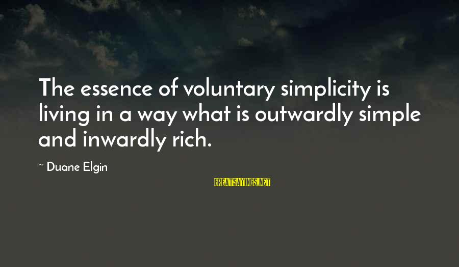 Outwardly Sayings By Duane Elgin: The essence of voluntary simplicity is living in a way what is outwardly simple and