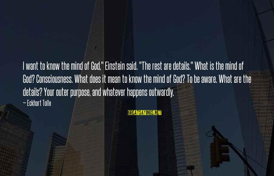 """Outwardly Sayings By Eckhart Tolle: I want to know the mind of God,"""" Einstein said. """"The rest are details."""" What"""