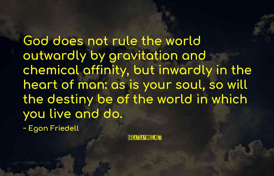 Outwardly Sayings By Egon Friedell: God does not rule the world outwardly by gravitation and chemical affinity, but inwardly in