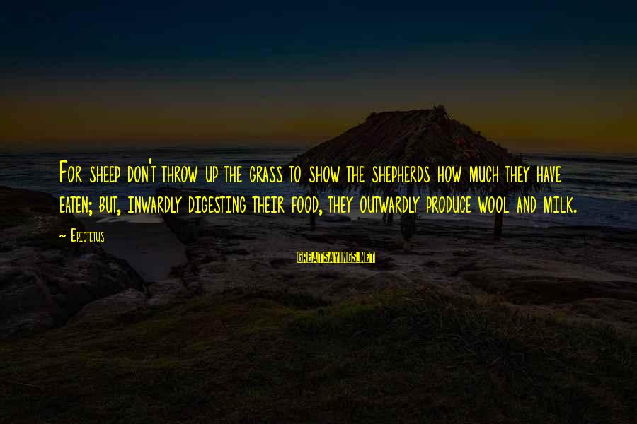 Outwardly Sayings By Epictetus: For sheep don't throw up the grass to show the shepherds how much they have