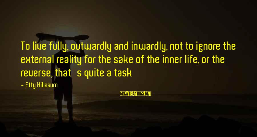 Outwardly Sayings By Etty Hillesum: To live fully, outwardly and inwardly, not to ignore the external reality for the sake