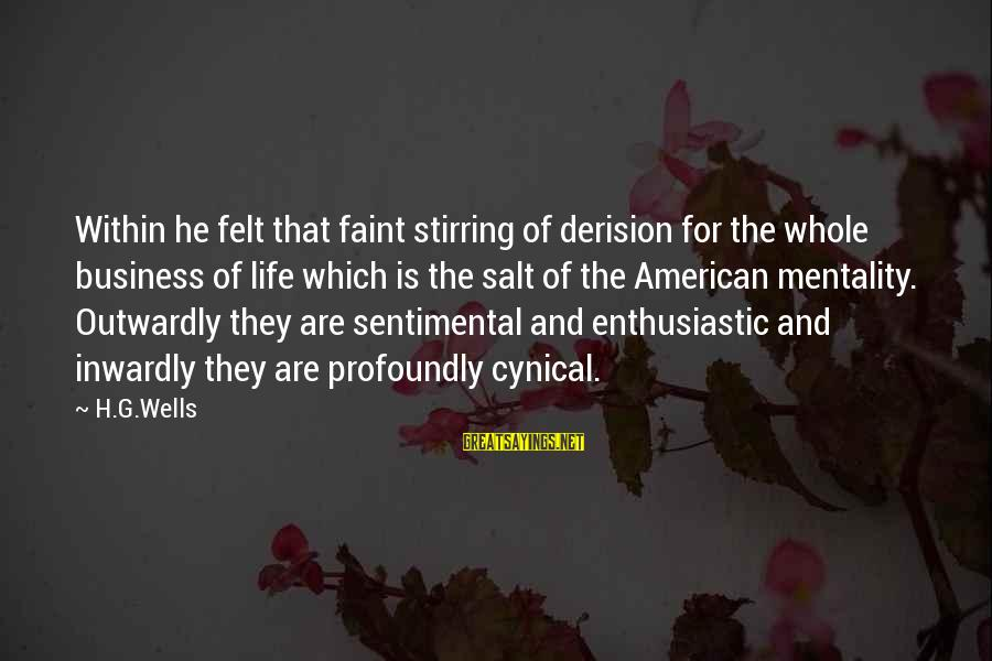 Outwardly Sayings By H.G.Wells: Within he felt that faint stirring of derision for the whole business of life which