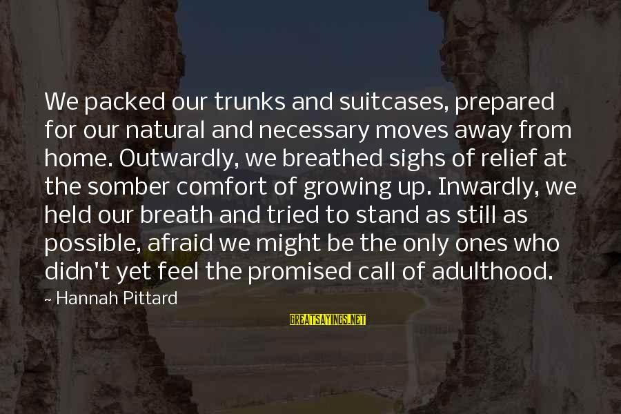 Outwardly Sayings By Hannah Pittard: We packed our trunks and suitcases, prepared for our natural and necessary moves away from