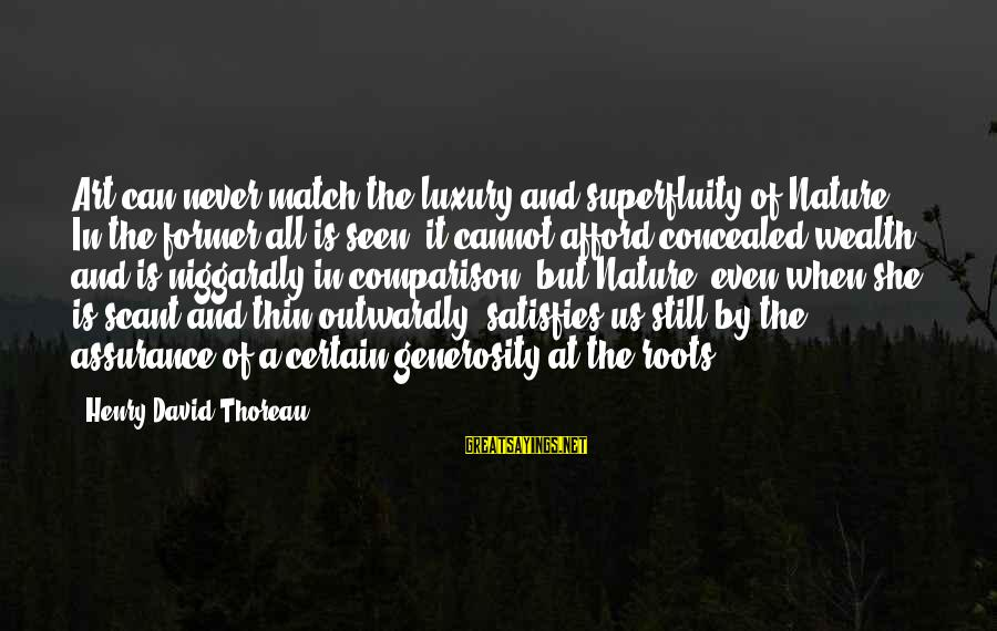 Outwardly Sayings By Henry David Thoreau: Art can never match the luxury and superfluity of Nature. In the former all is
