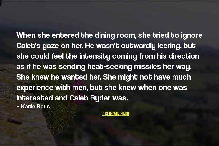 Outwardly Sayings By Katie Reus: When she entered the dining room, she tried to ignore Caleb's gaze on her. He