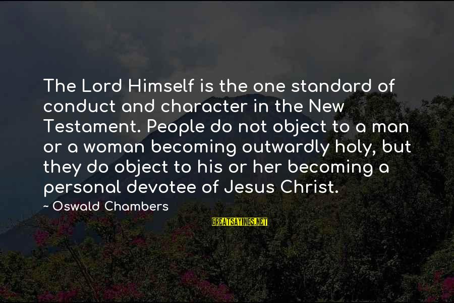 Outwardly Sayings By Oswald Chambers: The Lord Himself is the one standard of conduct and character in the New Testament.