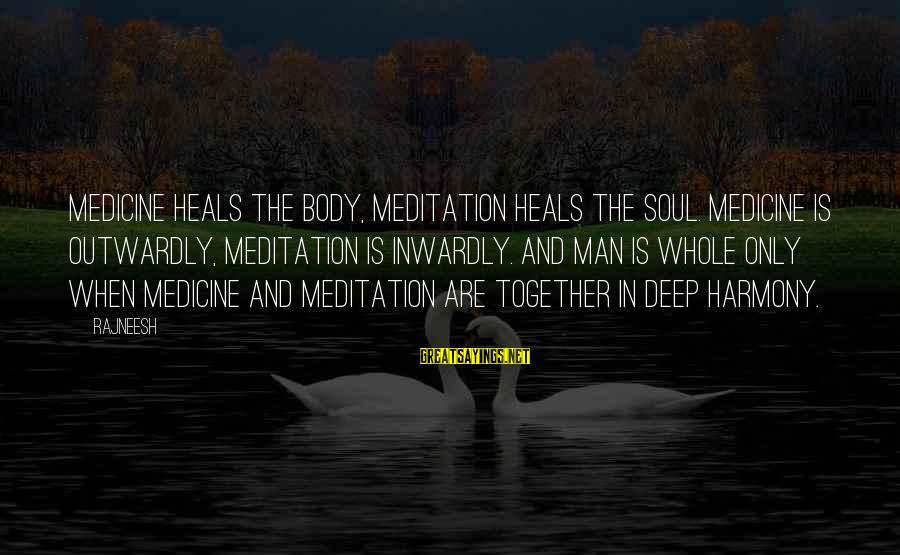 Outwardly Sayings By Rajneesh: Medicine heals the body, meditation heals the soul. Medicine is outwardly, meditation is inwardly. And