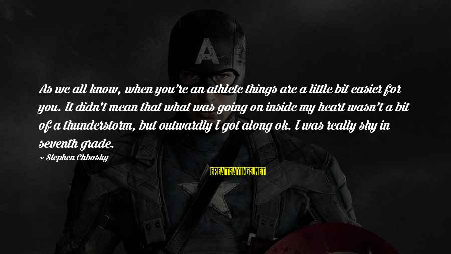 Outwardly Sayings By Stephen Chbosky: As we all know, when you're an athlete things are a little bit easier for