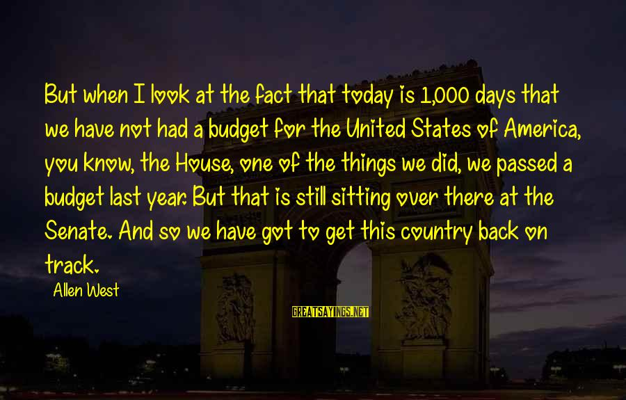 Over Budget Sayings By Allen West: But when I look at the fact that today is 1,000 days that we have